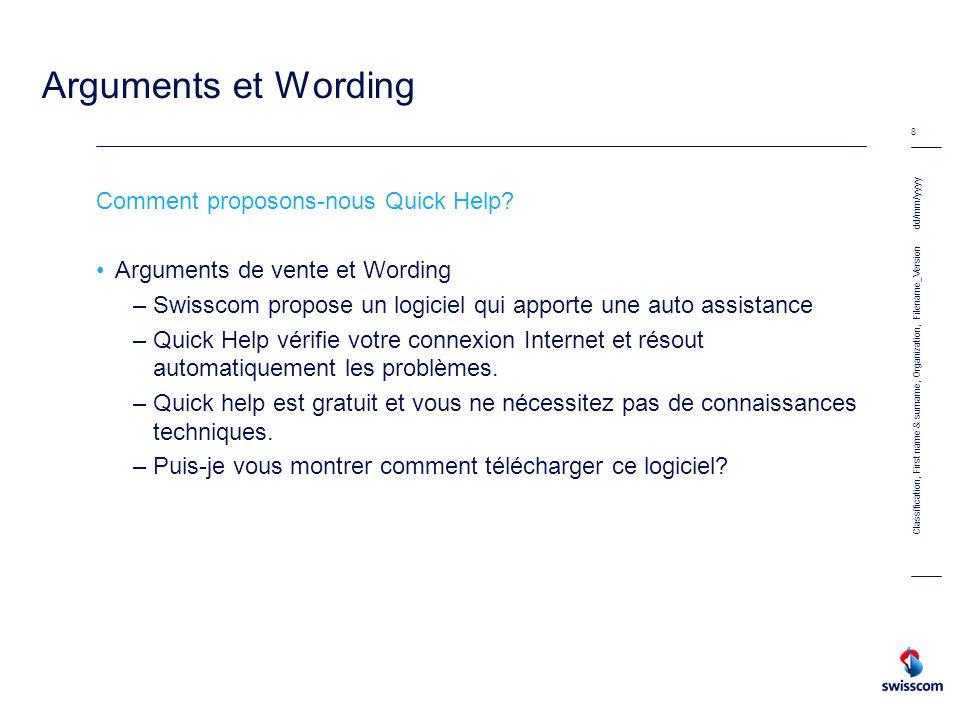 dd/mm/yyyy 8 Classification, First name & surname, Organization, Filename_Version Arguments et Wording Comment proposons-nous Quick Help? Arguments de