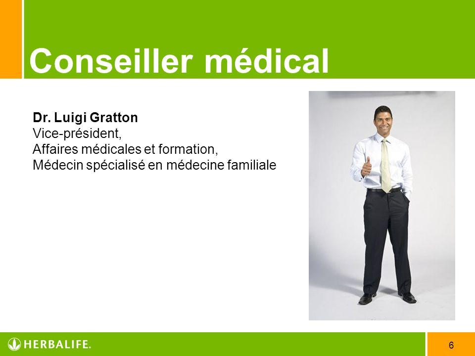 6 Conseiller médical Dr. Luigi Gratton Vice-président, Affaires médicales et formation, Médecin spécialisé en médecine familiale