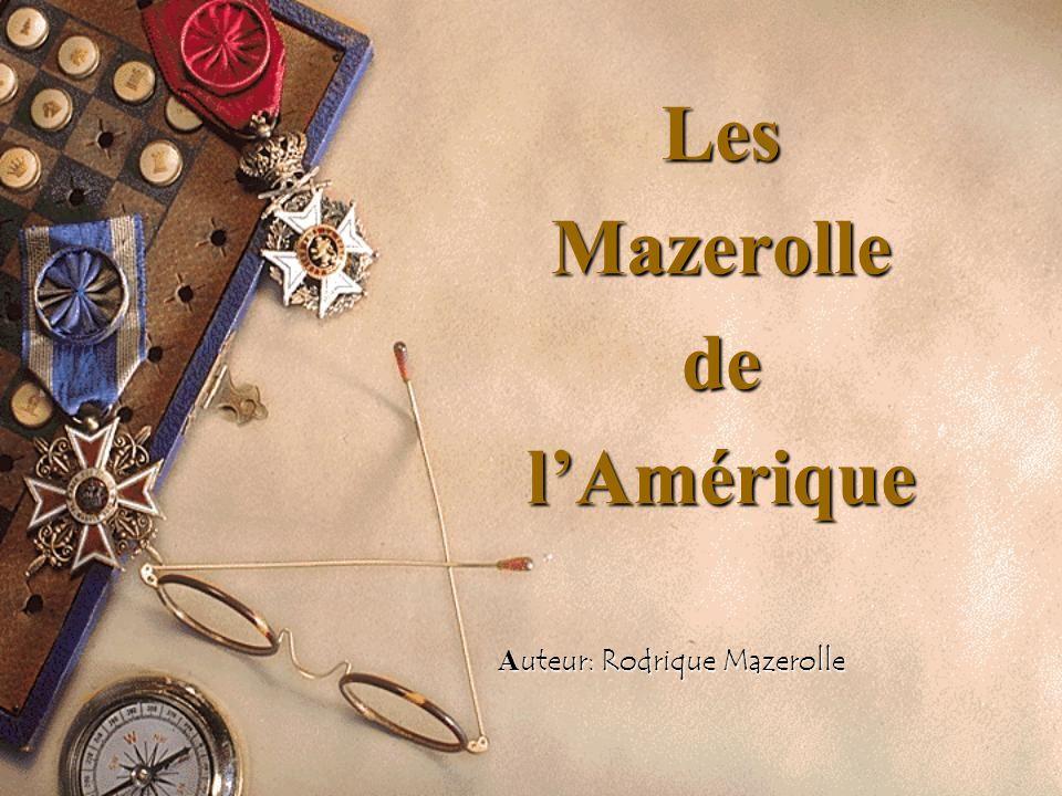 SOMMAIRE DE LHISTOIRE DES MAZEROLLES Les Mazerolle dAmérique sont originaires de la France.