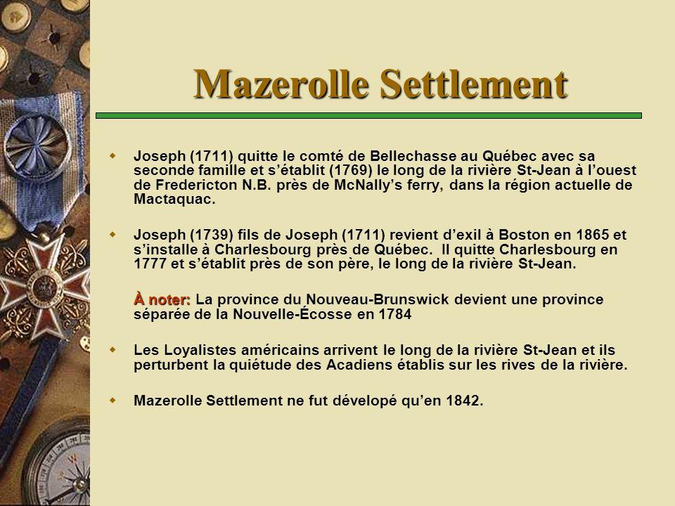 Mazerolle Settlement Joseph (1711) quitte le comté de Bellechasse au Québec avec sa seconde famille et sétablit (1769) le long de la rivière St-Jean à