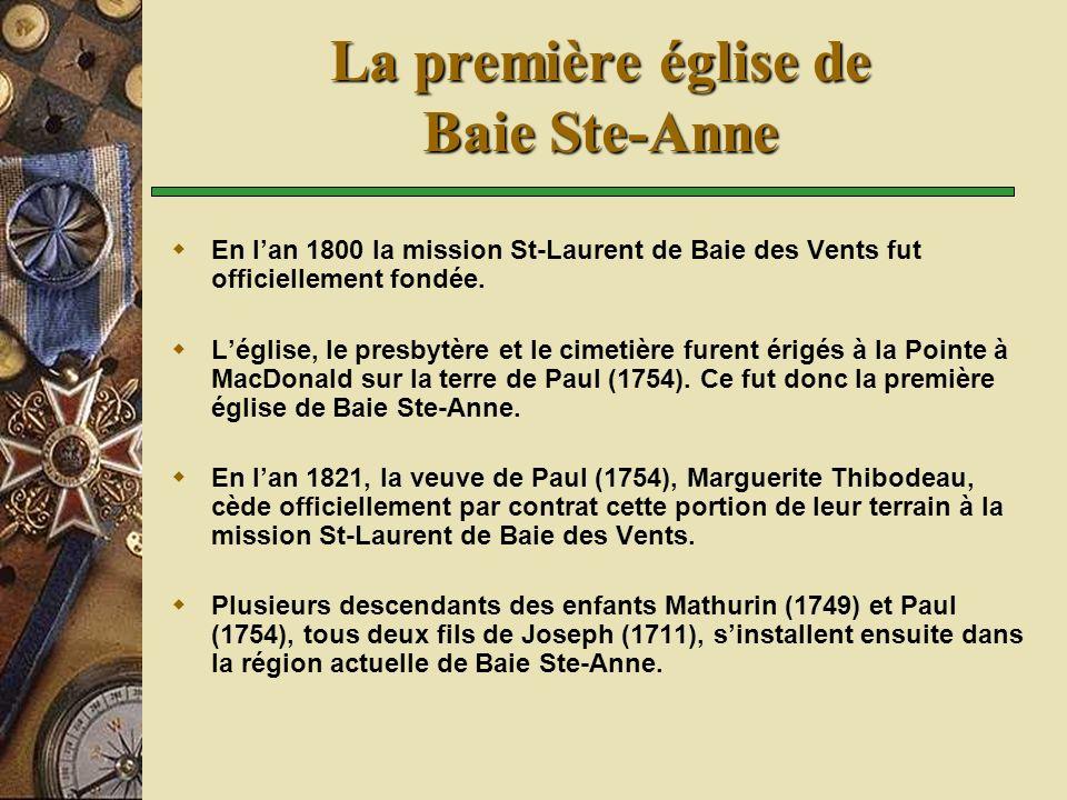 La première église de Baie Ste-Anne En lan 1800 la mission St-Laurent de Baie des Vents fut officiellement fondée. Léglise, le presbytère et le cimeti