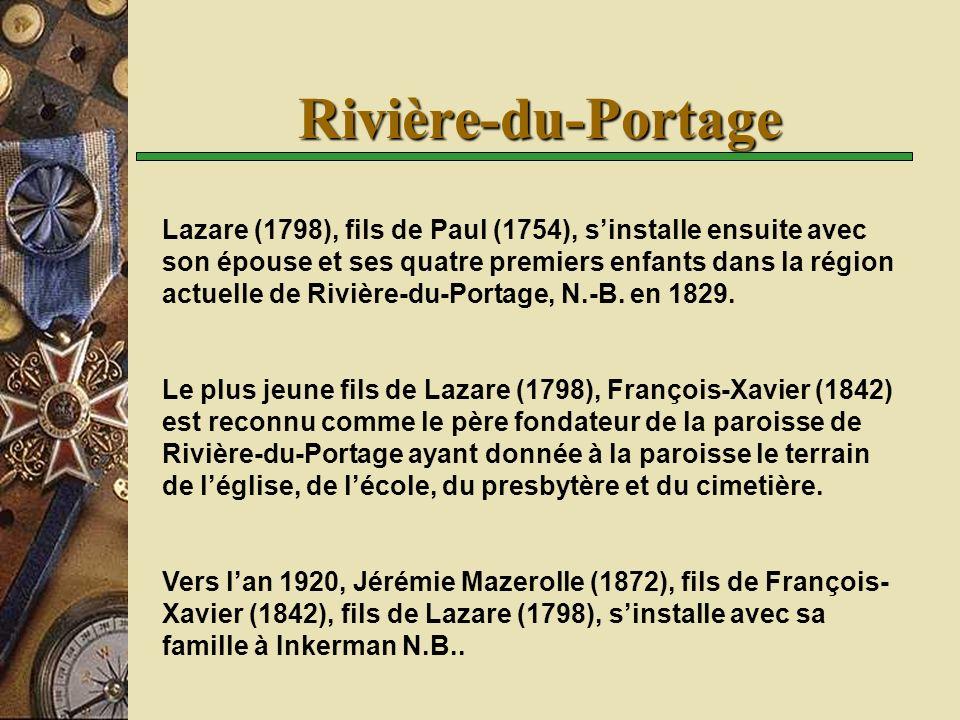 Rivière-du-Portage Lazare (1798), fils de Paul (1754), sinstalle ensuite avec son épouse et ses quatre premiers enfants dans la région actuelle de Riv