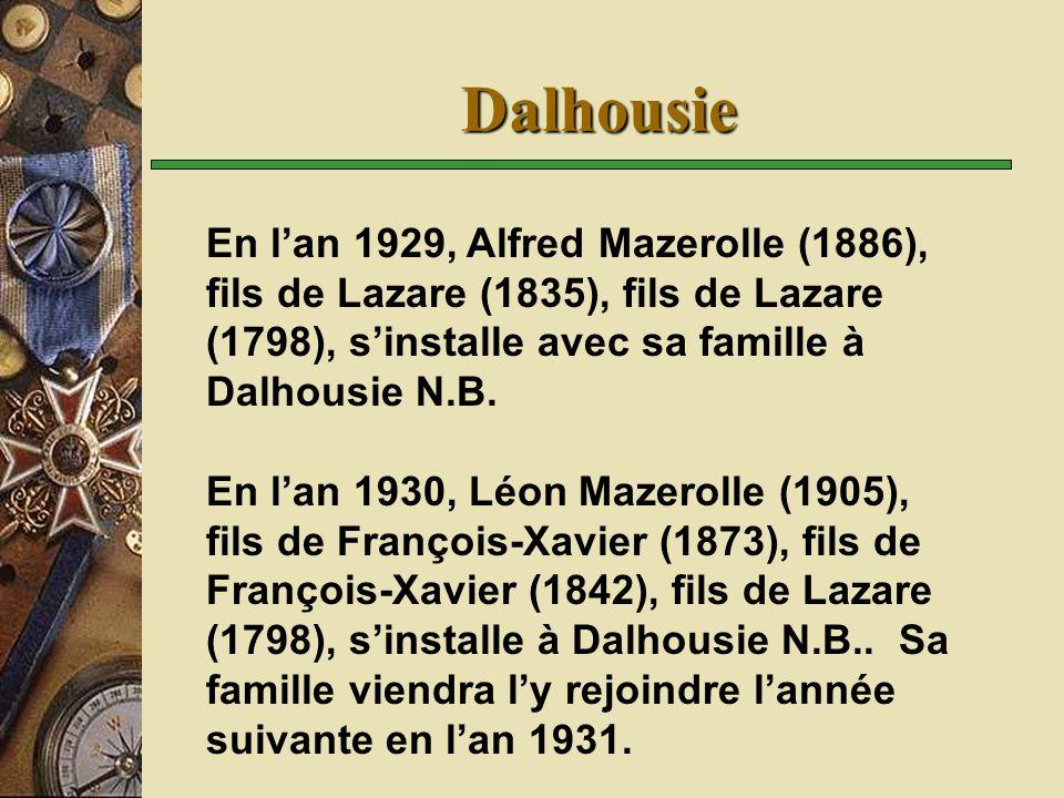 Dalhousie En lan 1929, Alfred Mazerolle (1886), fils de Lazare (1835), fils de Lazare (1798), sinstalle avec sa famille à Dalhousie N.B. En lan 1930,