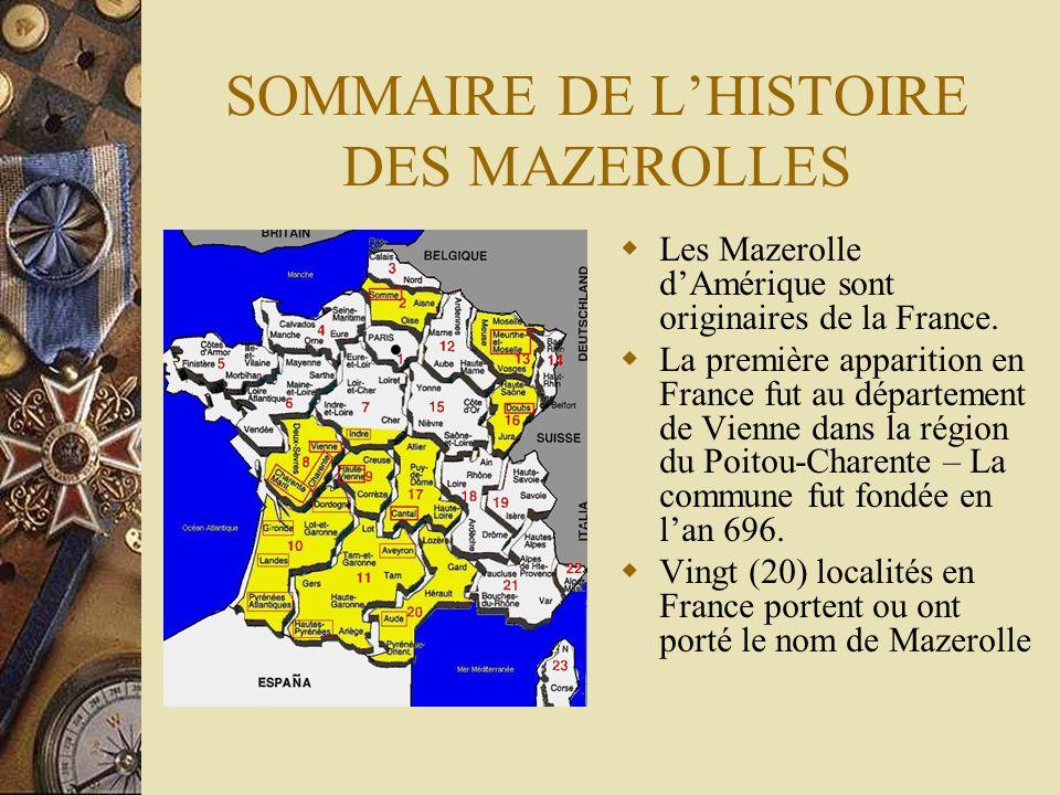 SOMMAIRE DE LHISTOIRE DES MAZEROLLES Les Mazerolle dAmérique sont originaires de la France. La première apparition en France fut au département de Vie