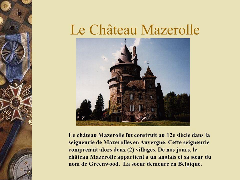 Le Château Mazerolle Le château Mazerolle fut construit au 12e siècle dans la seigneurie de Mazerolles en Auvergne. Cette seigneurie comprenait alors