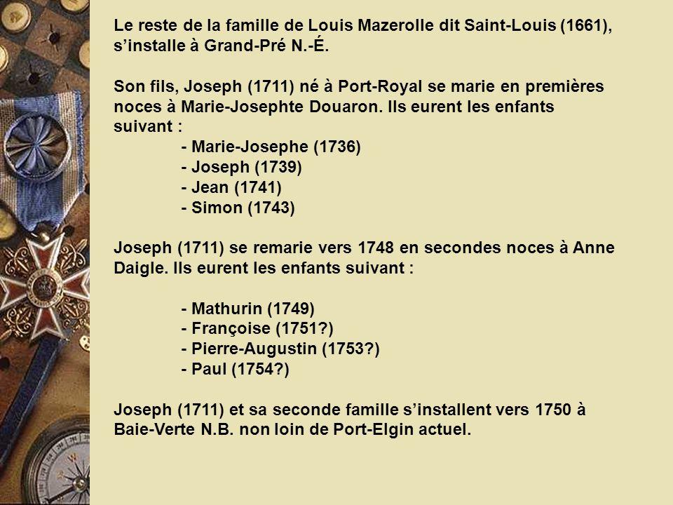 Le reste de la famille de Louis Mazerolle dit Saint-Louis (1661), sinstalle à Grand-Pré N.-É. Son fils, Joseph (1711) né à Port-Royal se marie en prem
