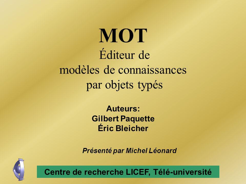MOT Éditeur de modèles de connaissances par objets typés Auteurs: Gilbert Paquette Éric Bleicher Centre de recherche LICEF, Télé-université Présenté p