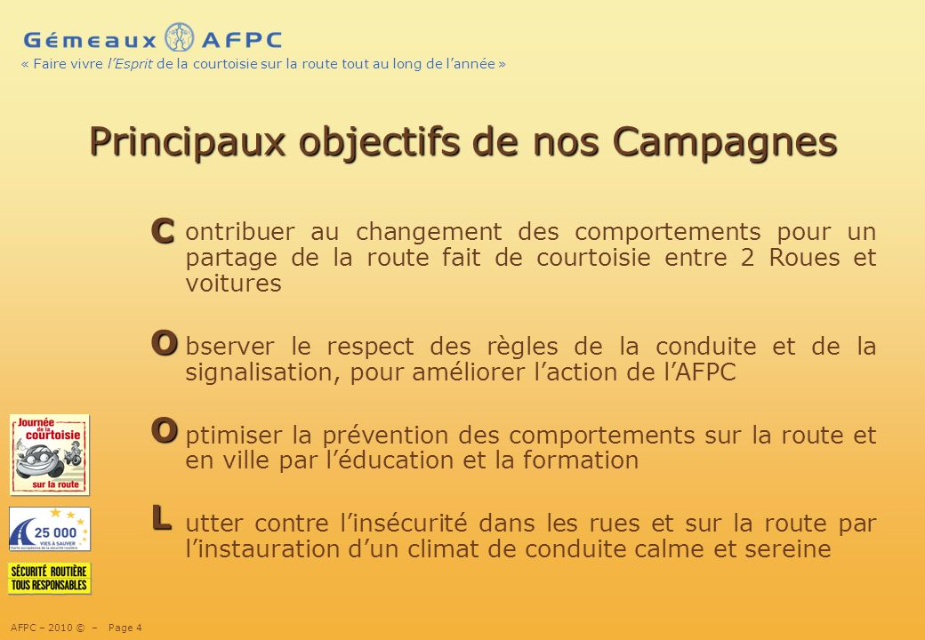 AFPC – 2010 © – Page 15 « Faire vivre lEsprit de la courtoisie sur la route tout au long de lannée » Quelques maximes qui conduisent notre action…