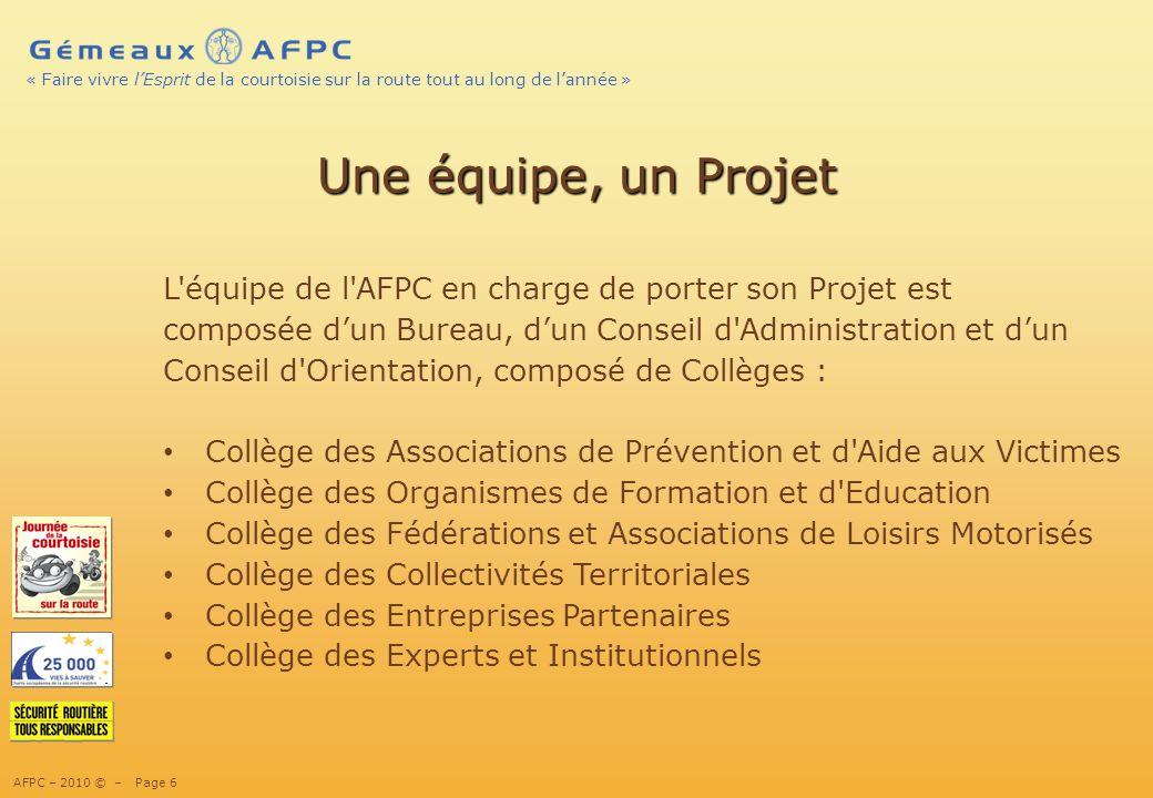 AFPC – 2010 © – Page 17 « Faire vivre lEsprit de la courtoisie sur la route tout au long de lannée » Partenariats avec des acteurs de la Prévention, de la Formation aux risques routiers professionnels : De lAnimation à lEducation…