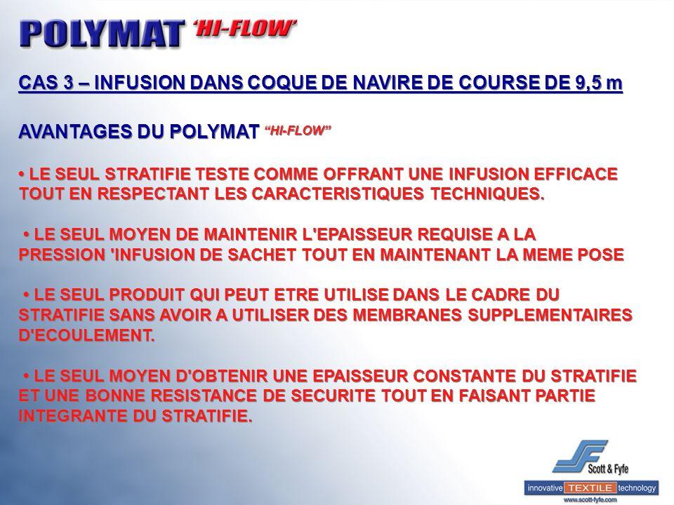 CAS 3 – INFUSION DANS COQUE DE NAVIRE DE COURSE DE 9,5 m AVANTAGES DU POLYMAT HI-FLOW LE SEUL STRATIFIE TESTE COMME OFFRANT UNE INFUSION EFFICACE TOUT