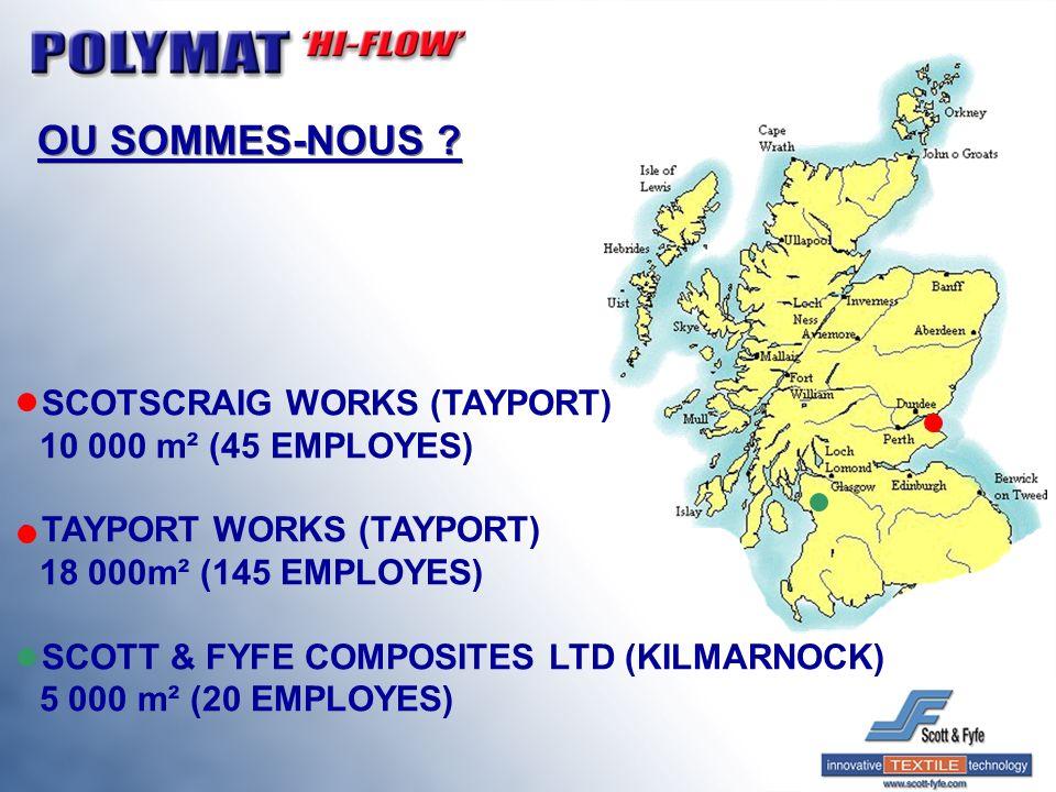 OU SOMMES-NOUS ? SCOTSCRAIG WORKS (TAYPORT) 10 000 m² (45 EMPLOYES) TAYPORT WORKS (TAYPORT) 18 000m² (145 EMPLOYES) SCOTT & FYFE COMPOSITES LTD (KILMA