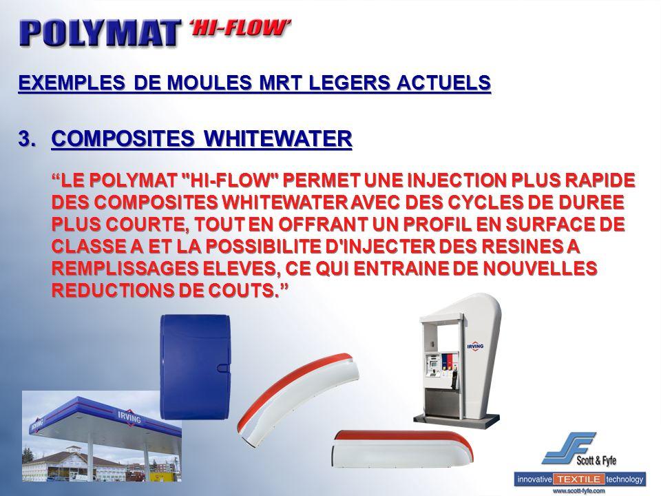 EXEMPLES DE MOULES MRT LEGERS ACTUELS 3.COMPOSITES WHITEWATER LE POLYMAT