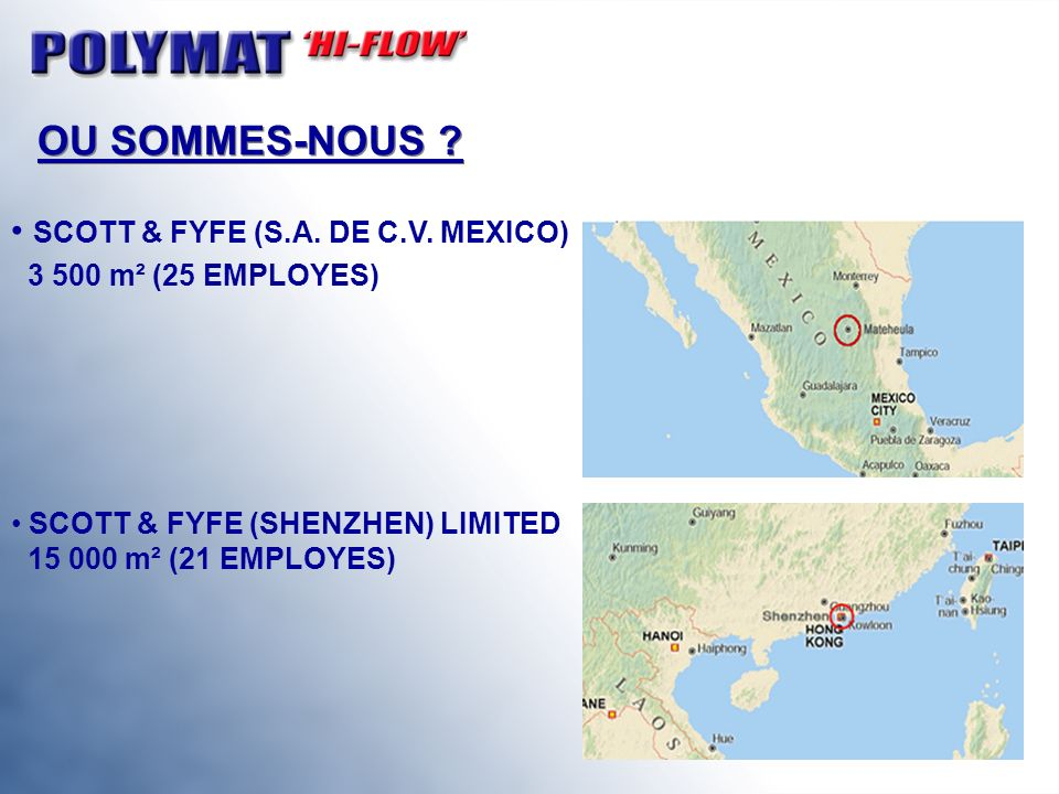 OU SOMMES-NOUS ? SCOTT & FYFE (S.A. DE C.V. MEXICO) 3 500 m² (25 EMPLOYES) SCOTT & FYFE (SHENZHEN) LIMITED 15 000 m² (21 EMPLOYES)
