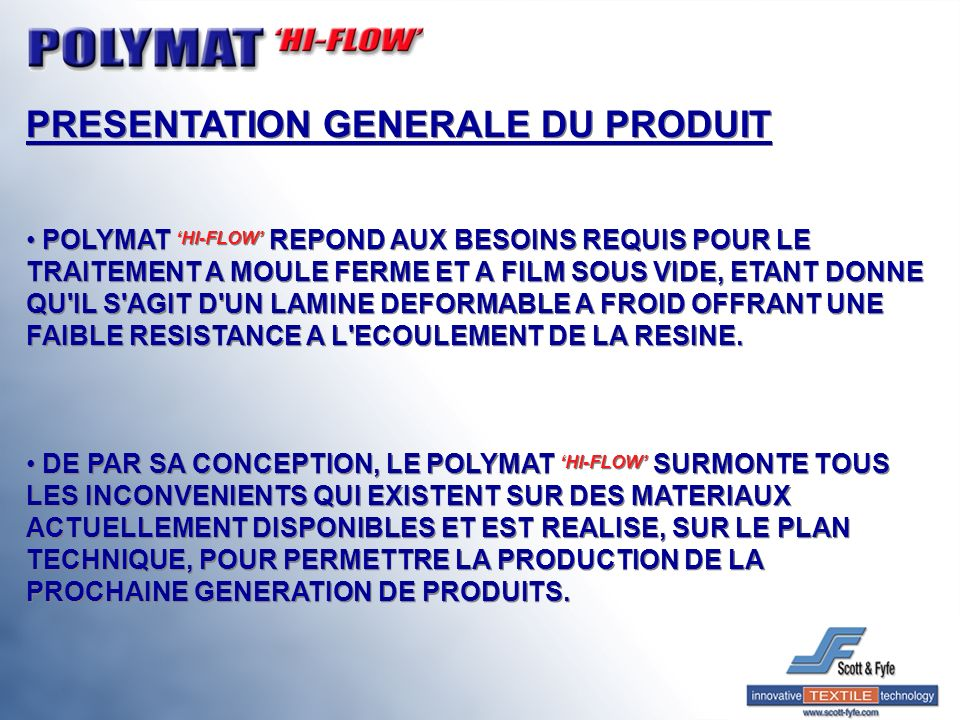 PRESENTATION GENERALE DU PRODUIT POLYMAT HI-FLOW REPOND AUX BESOINS REQUIS POUR LE TRAITEMENT A MOULE FERME ET A FILM SOUS VIDE, ETANT DONNE QU'IL S'A