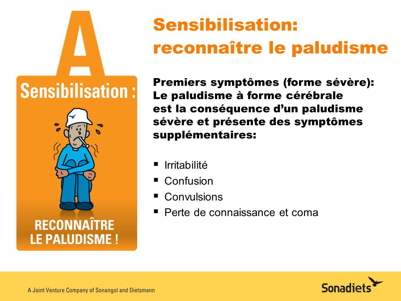 Sensibilisation: reconnaître le paludisme Premiers symptômes (forme sévère): Le paludisme à forme cérébrale est la conséquence dun paludisme sévère et