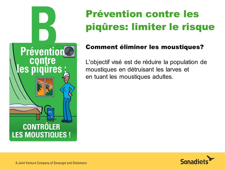 Prévention contre les piqûres: limiter le risque Comment éliminer les moustiques? L'objectif visé est de réduire la population de moustiques en détrui
