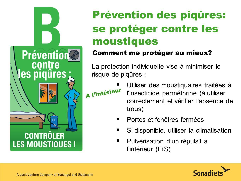 Prévention des piqûres: se protéger contre les moustiques Comment me protéger au mieux? La protection individuelle vise à minimiser le risque de piqûr