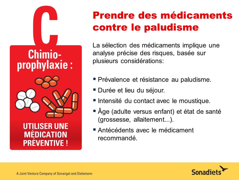 Prendre des médicaments contre le paludisme La sélection des médicaments implique une analyse précise des risques, basée sur plusieurs considérations:
