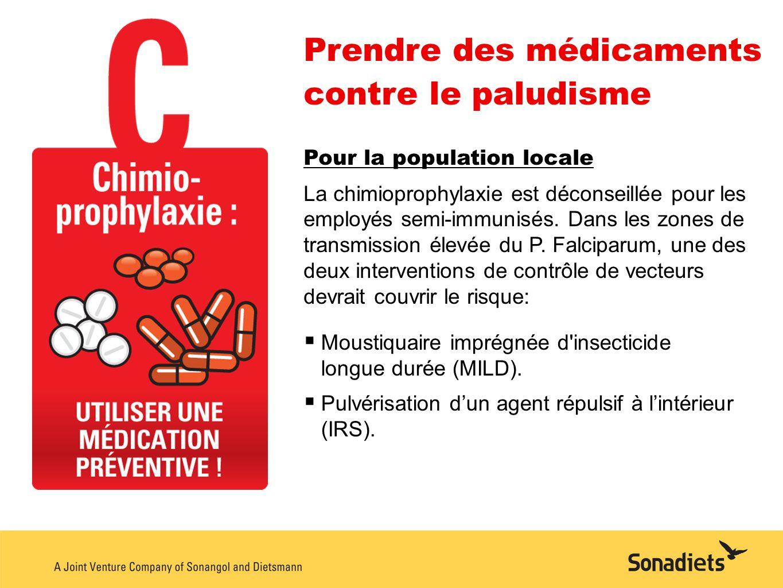 Prendre des médicaments contre le paludisme Pour la population locale La chimioprophylaxie est déconseillée pour les employés semi-immunisés. Dans les