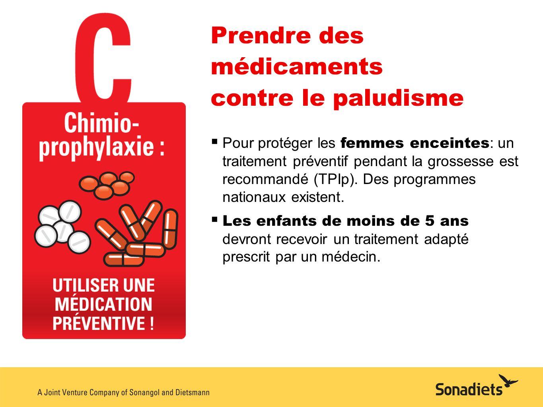Prendre des médicaments contre le paludisme Pour protéger les femmes enceintes : un traitement préventif pendant la grossesse est recommandé (TPIp). D