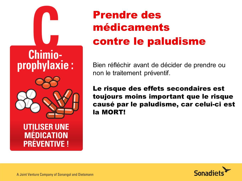 Prendre des médicaments contre le paludisme Bien réfléchir avant de décider de prendre ou non le traitement préventif. Le risque des effets secondaire