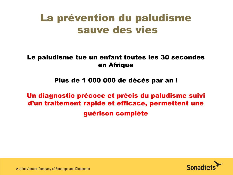 La prévention du paludisme sauve des vies Le paludisme tue un enfant toutes les 30 secondes en Afrique Plus de 1 000 000 de décès par an ! Un diagnost