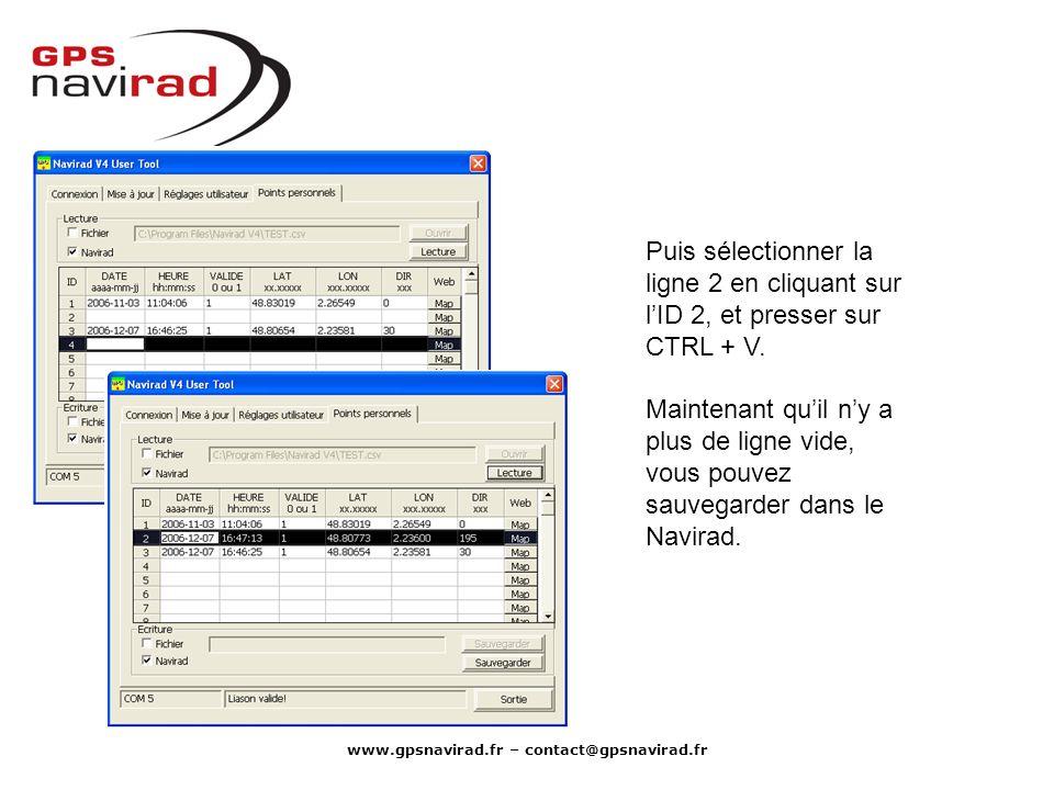 www.gpsnavirad.fr – contact@gpsnavirad.fr Puis sélectionner la ligne 2 en cliquant sur lID 2, et presser sur CTRL + V. Maintenant quil ny a plus de li