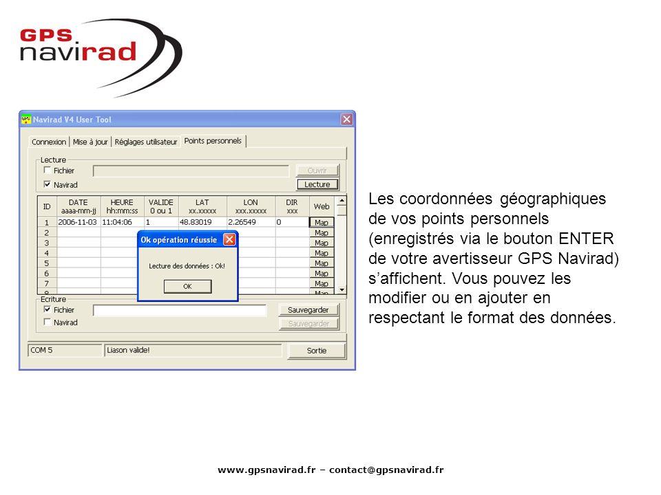 www.gpsnavirad.fr – contact@gpsnavirad.fr Les coordonnées géographiques de vos points personnels (enregistrés via le bouton ENTER de votre avertisseur