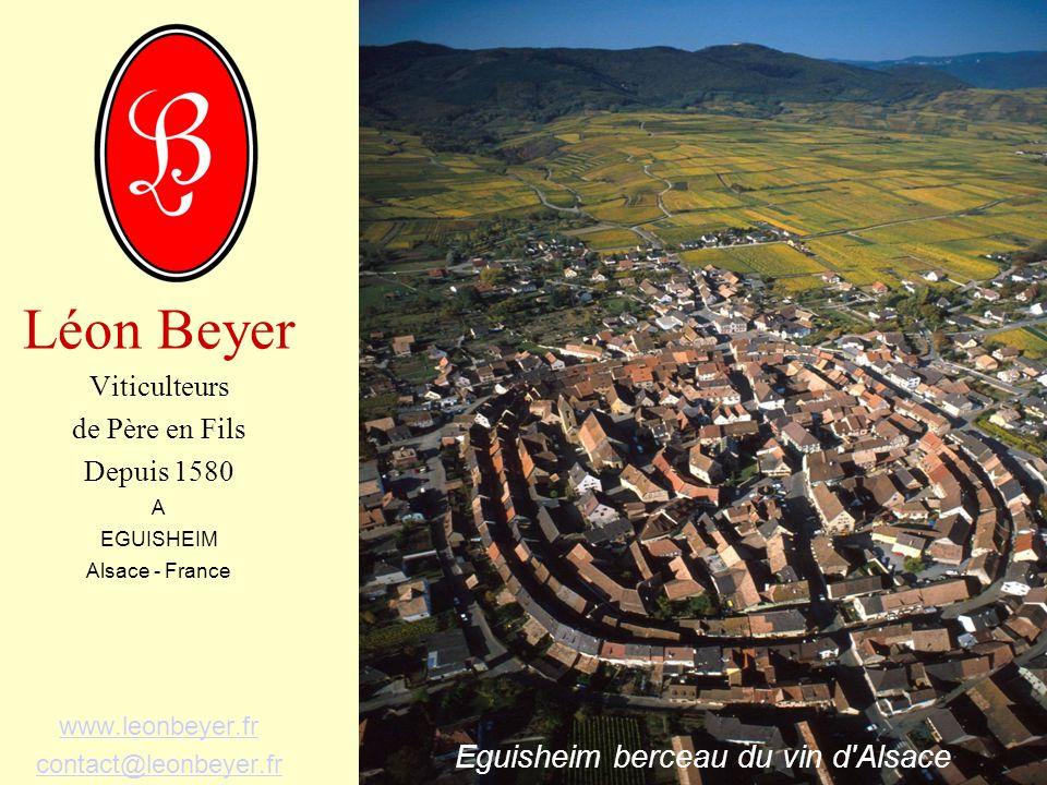 Léon Beyer Viticulteurs de Père en Fils Depuis 1580 A EGUISHEIM Alsace - France www.leonbeyer.fr contact@leonbeyer.fr Eguisheim berceau du vin d'Alsac