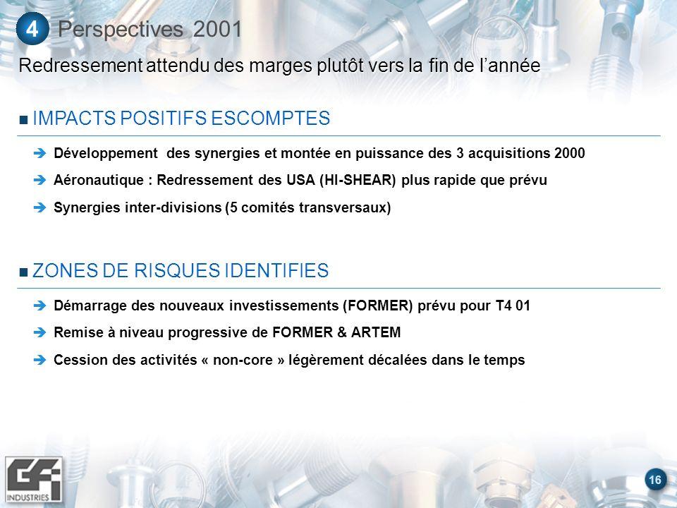 16 Perspectives 20014 Redressement attendu des marges plutôt vers la fin de lannée IMPACTS POSITIFS ESCOMPTES Développement des synergies et montée en