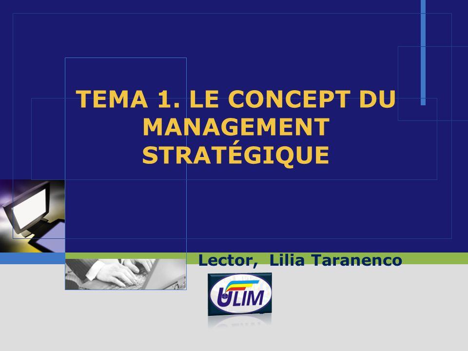 LOGO ТЕМА 1. LE CONCEPT DU MANAGEMENT STRATÉGIQUE Lector, Lilia Taranenco