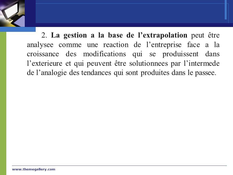 www.themegallery.com 2. La gestion a la base de lextrapolation peut être analysee comme une reaction de lentreprise face a la croissance des modificat
