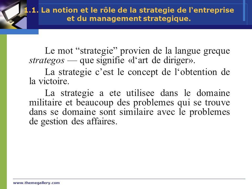 www.themegallery.com 1.1. La notion et le rôle de la strategie de lentreprise et du management strategique. Le mot strategie provien de la langue greq