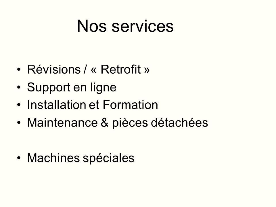 Nos services Révisions / « Retrofit » Support en ligne Installation et Formation Maintenance & pièces détachées Machines spéciales
