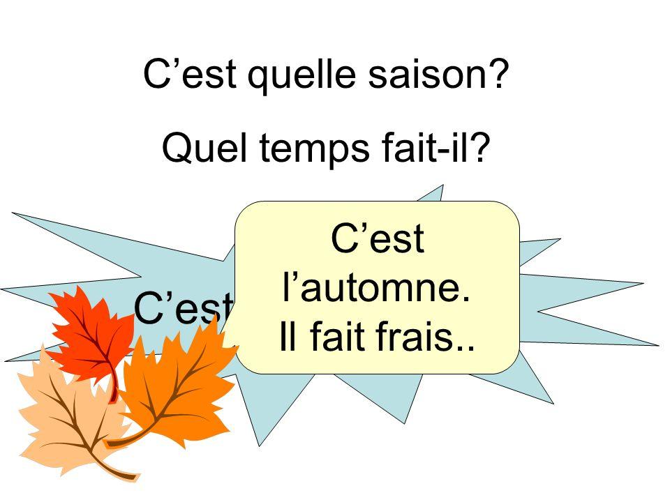 Cest quelle saison? Quel temps fait-il? Cest le 25 octobre. Cest lautomne. Il fait frais..