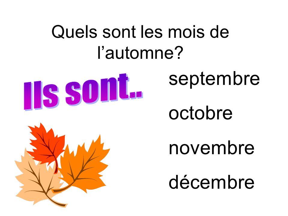 Quels sont les mois de lautomne? septembre octobre novembre décembre