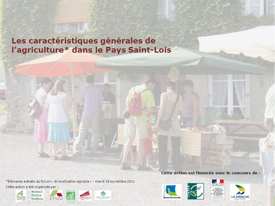 Les caractéristiques générales de lagriculture* dans le Pays Saint-Lois Cette action est financée avec le concours de : *Eléments extraits du forum «