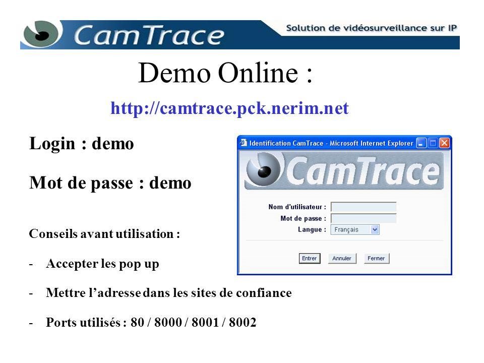 Demo Online : http://camtrace.pck.nerim.net Login : demo Mot de passe : demo Conseils avant utilisation : -Accepter les pop up -Mettre ladresse dans l