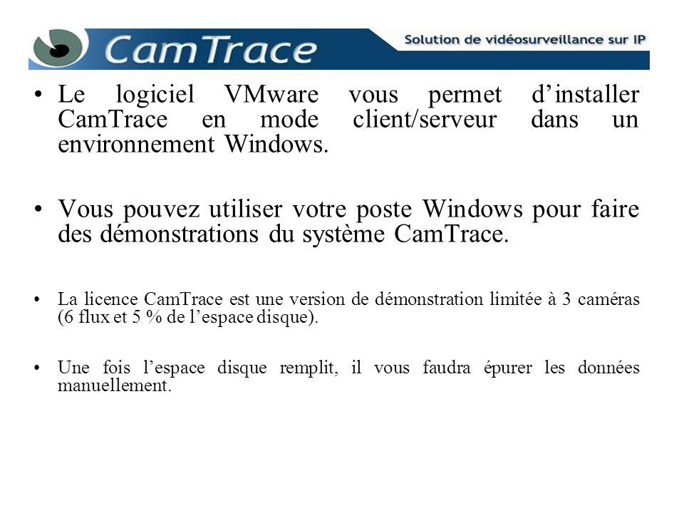 Le logiciel VMware vous permet dinstaller CamTrace en mode client/serveur dans un environnement Windows. Vous pouvez utiliser votre poste Windows pour