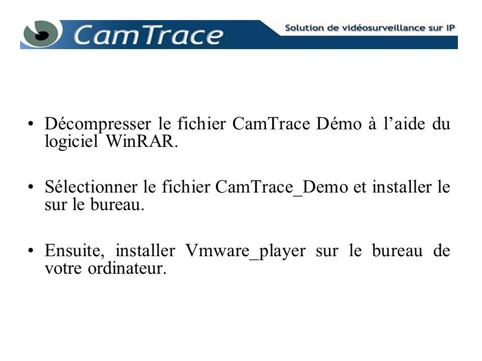 Décompresser le fichier CamTrace Démo à laide du logiciel WinRAR. Sélectionner le fichier CamTrace_Demo et installer le sur le bureau. Ensuite, instal