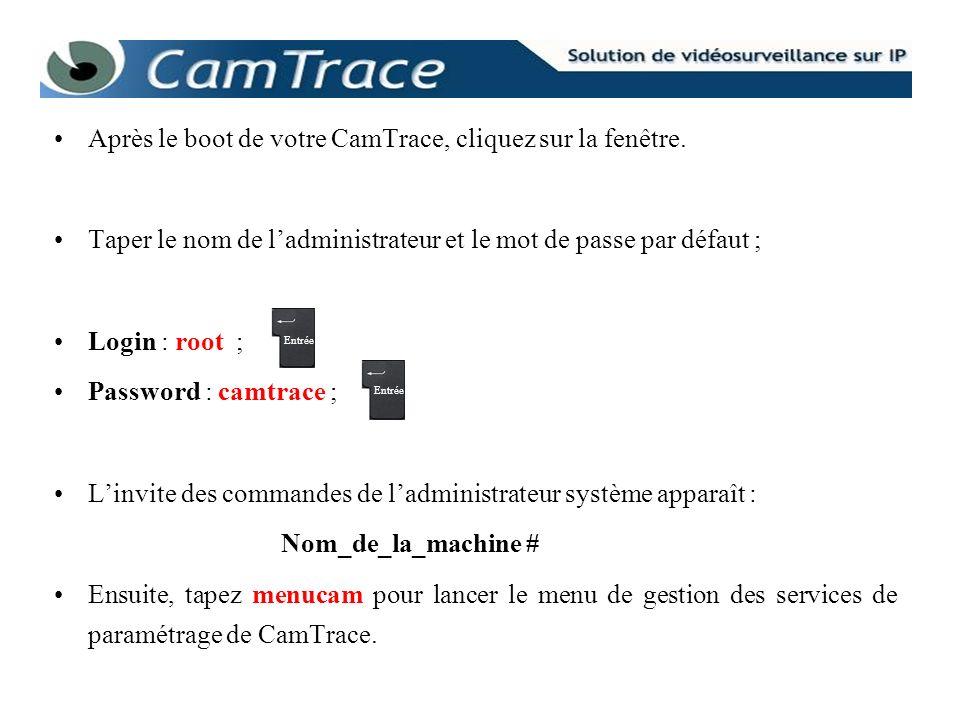 Après le boot de votre CamTrace, cliquez sur la fenêtre. Taper le nom de ladministrateur et le mot de passe par défaut ; Login : root ; Password : cam
