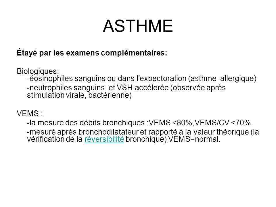 ASTHME Étayé par les examens complémentaires: Biologiques: -éosinophiles sanguins ou dans l'expectoration (asthme allergique) -neutrophiles sanguins e