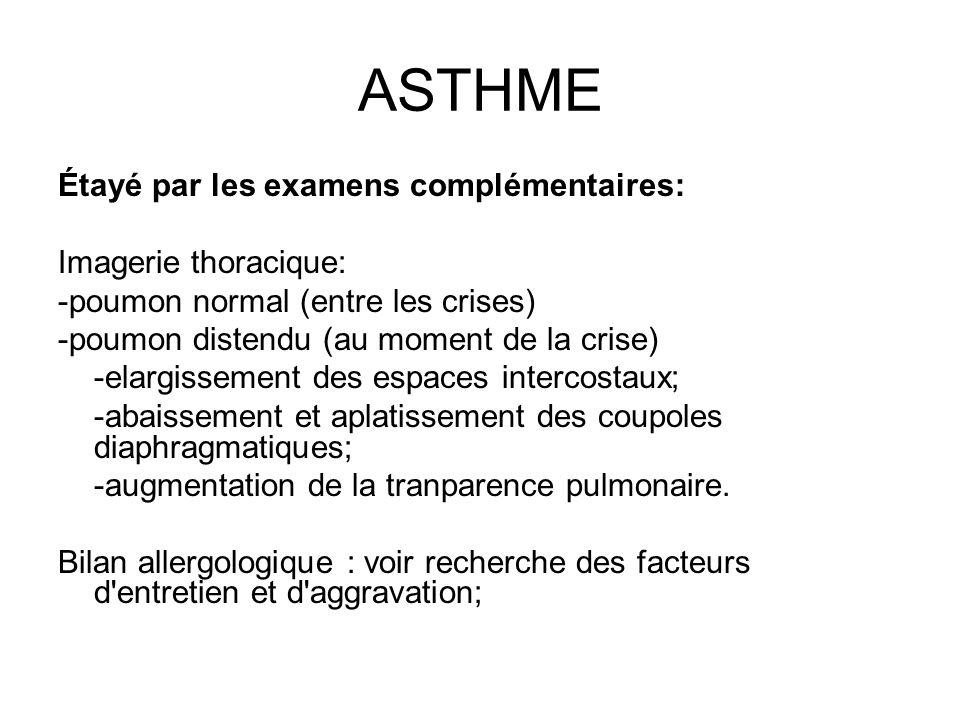 ASTHME Étayé par les examens complémentaires: Imagerie thoracique: -poumon normal (entre les crises) -poumon distendu (au moment de la crise) -elargis