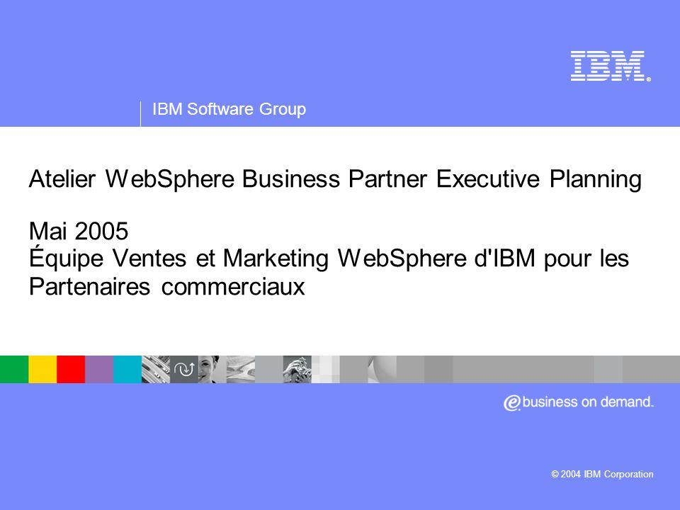 IBM Software Group | logiciel WebSphere ® Atelier WebSphere Business Partner Executive Planning Mai 2005 Équipe Ventes et Marketing WebSphere d'IBM po