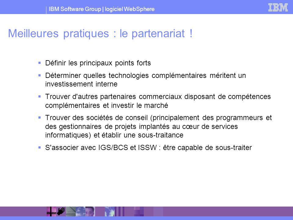 IBM Software Group | logiciel WebSphere Meilleures pratiques : le partenariat ! Définir les principaux points forts Déterminer quelles technologies co