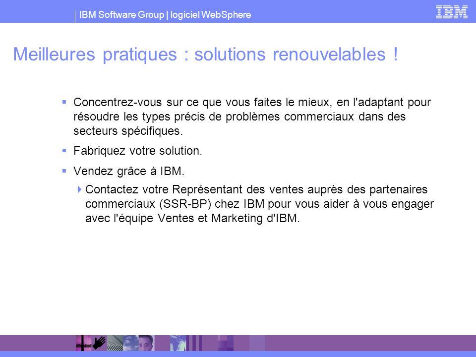 IBM Software Group | logiciel WebSphere Meilleures pratiques : solutions renouvelables ! Concentrez-vous sur ce que vous faites le mieux, en l'adaptan