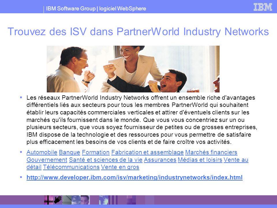 IBM Software Group | logiciel WebSphere Trouvez des ISV dans PartnerWorld Industry Networks Les réseaux PartnerWorld Industry Networks offrent un ense