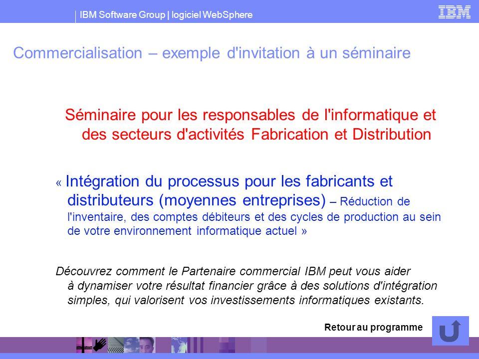 IBM Software Group | logiciel WebSphere Commercialisation – exemple d'invitation à un séminaire Séminaire pour les responsables de l'informatique et d