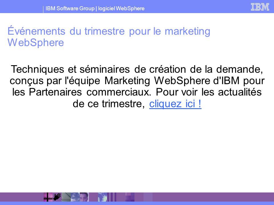 IBM Software Group | logiciel WebSphere Événements du trimestre pour le marketing WebSphere Techniques et séminaires de création de la demande, conçus