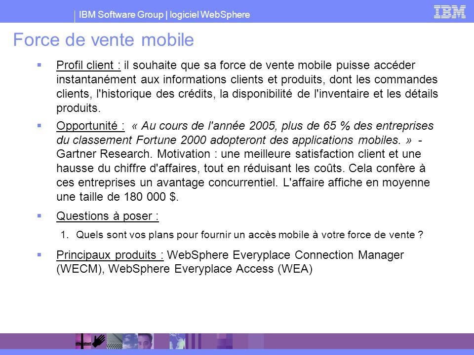 IBM Software Group | logiciel WebSphere Force de vente mobile Profil client : il souhaite que sa force de vente mobile puisse accéder instantanément a